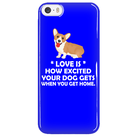 """Love Is"" How Excited Your Dog Gets When You Get Home Phone Cases"
