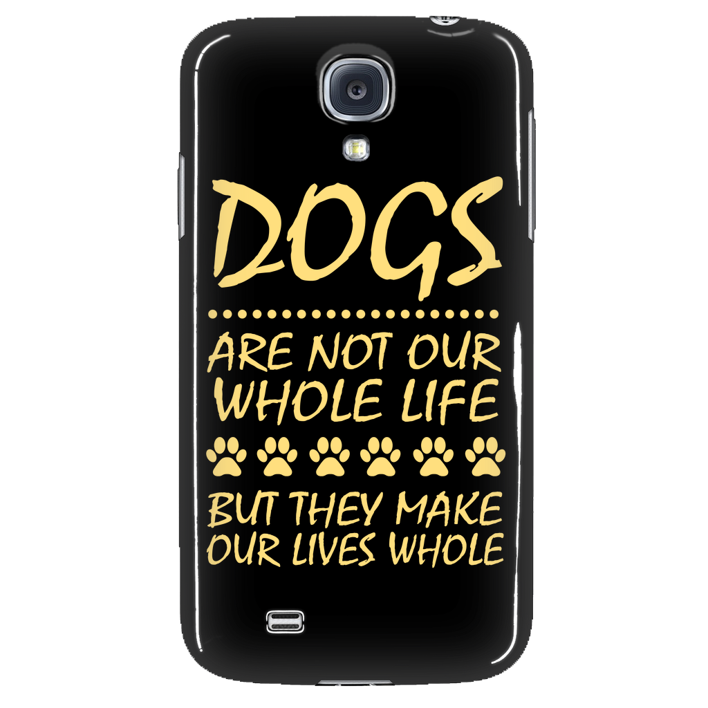 Dogs are not our whole life but they make our lives whole Phone Cases