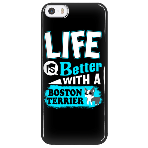 Life Is Better With A Boston Terrier Phone Case