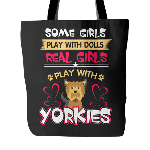 Some Girls Play With Dolls. Real Girls Play With Yorkies Tote Bag