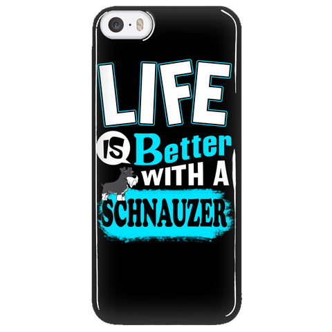 Life Is Better With A Schnauzer Phone Case