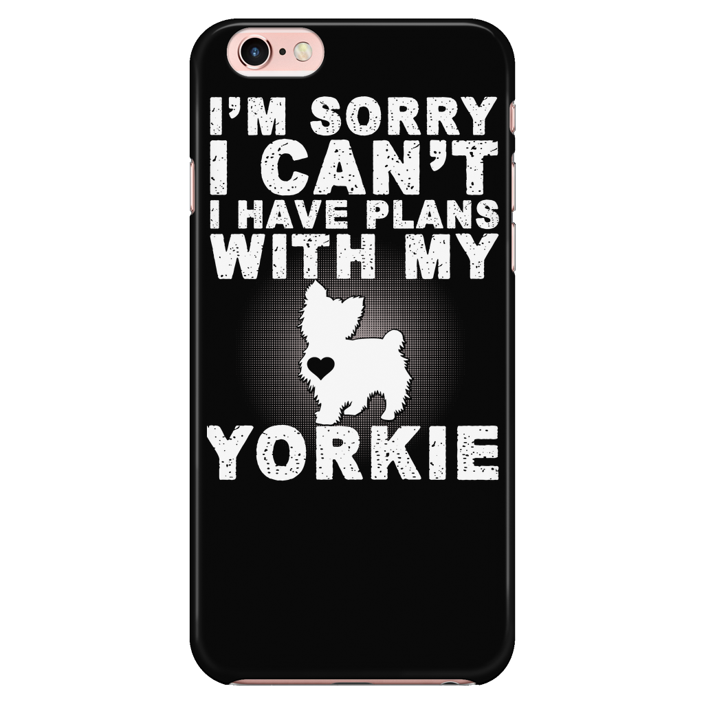 SORRY I HAVE PLANS WITH MY YORKIE PHONE CASE