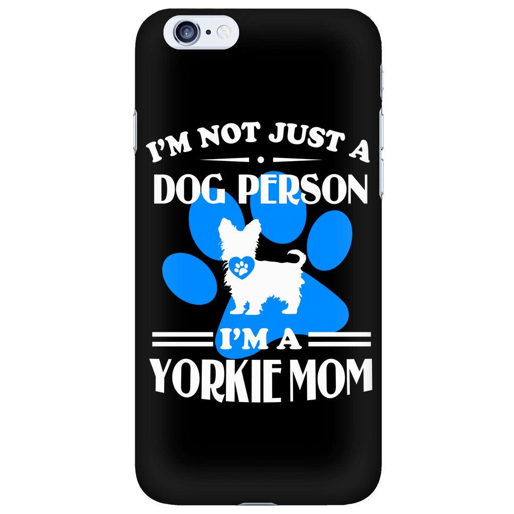 I'm Not Just A Dog Person - I'm A Yorkie Mom Phone Cases
