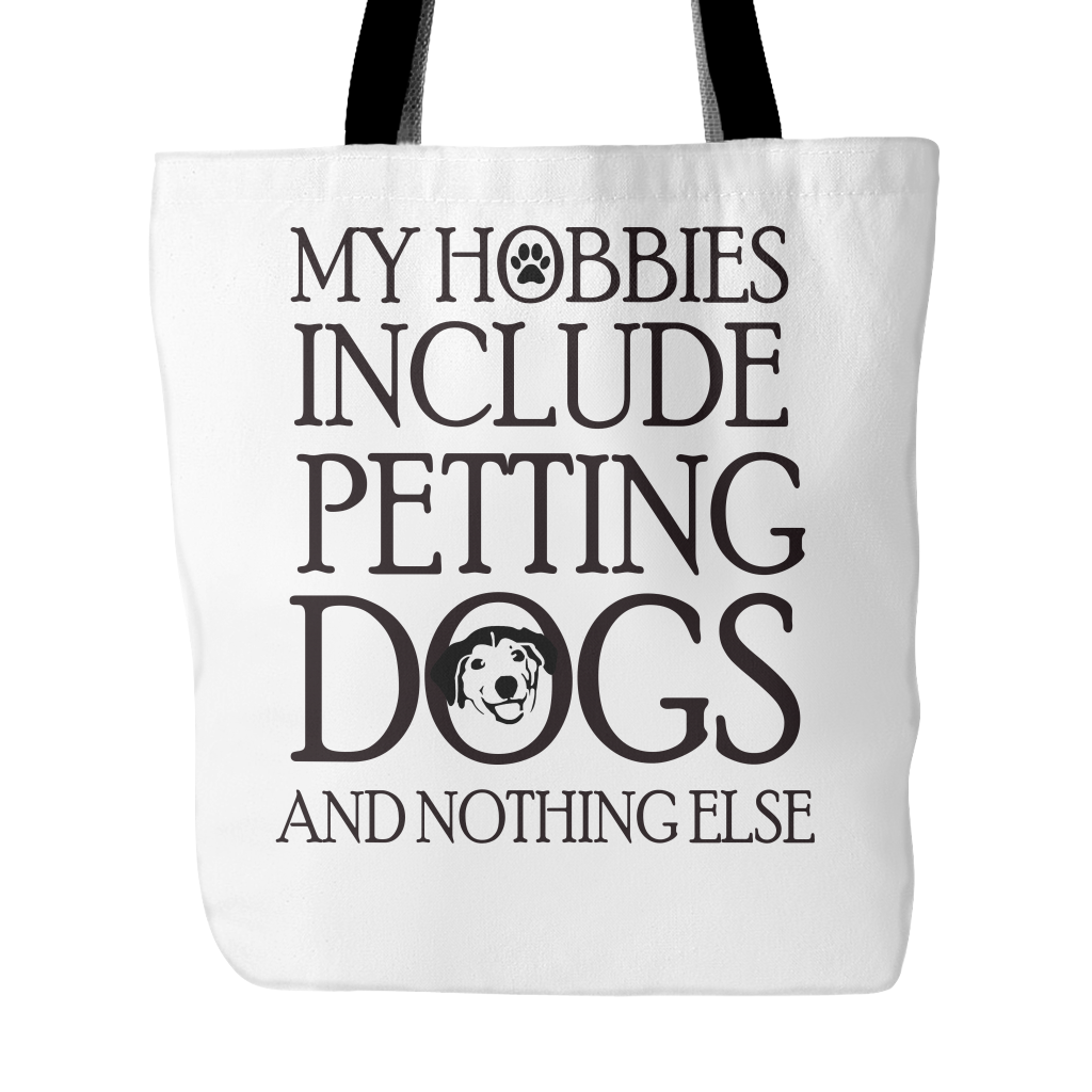 My Hobbies Include Petting Dogs And Nothing Else Tote Bag