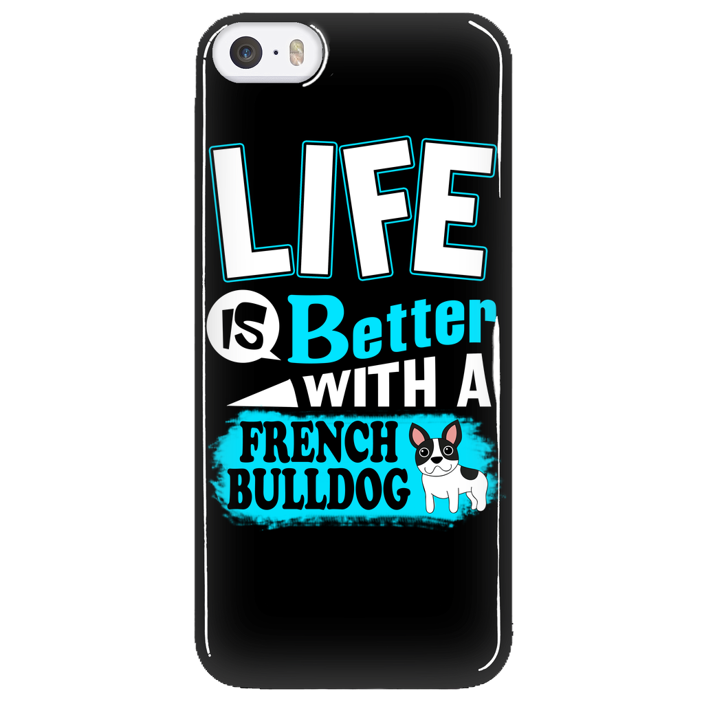 Life Is Better With A French Bulldog Phone Case