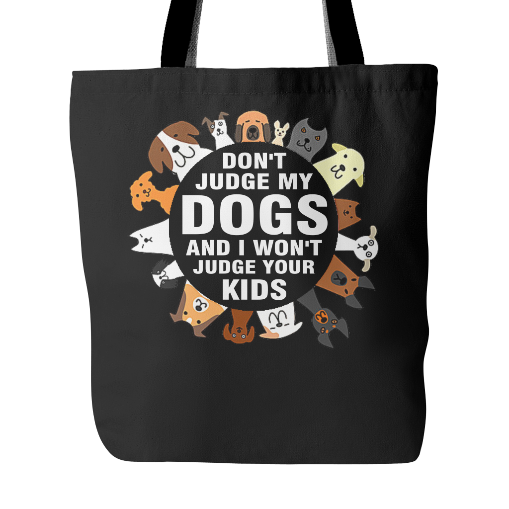 Don't judge my dogs and i won't judge your kids Tote Bags