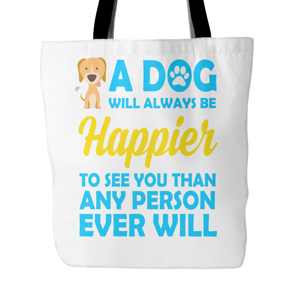 A dog will always be happier to see you than any person ever will Tote Bags