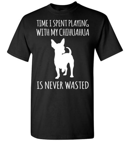 Time I spent playing with my chihuahua is never wasted