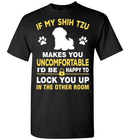 If my shih tzu makes you feel uncomfortable i'd be happy to lock you up in other room