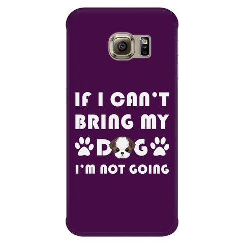 IF I CAN'T BRING MY DOG I'M NOT GOING PHONE CASE