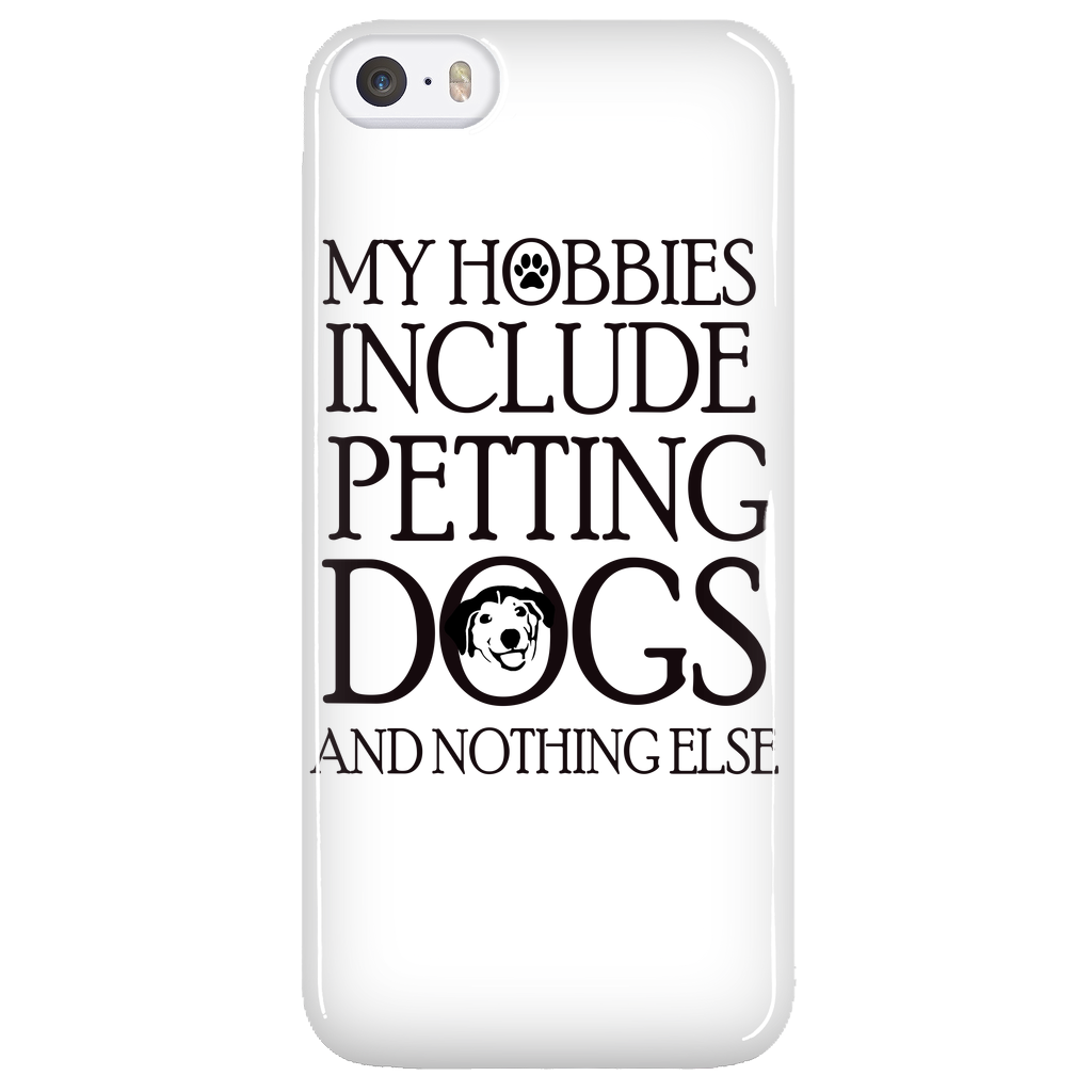 My Hobbies Include Petting Dogs And Nothing Else Phone Case