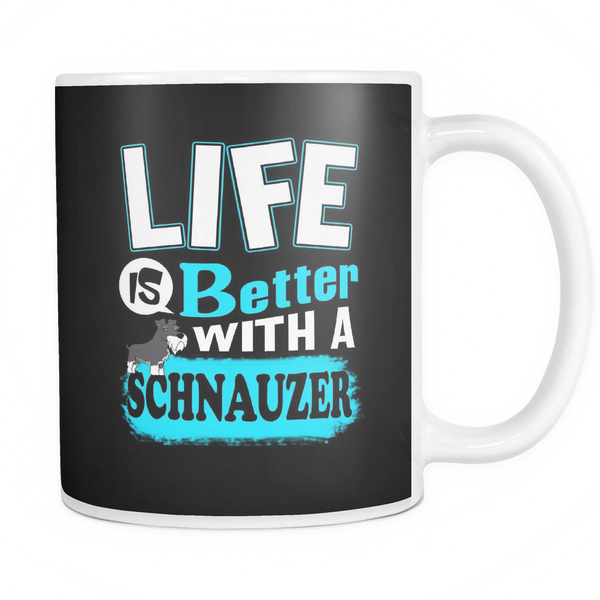 Life is better with a schnauzer mug