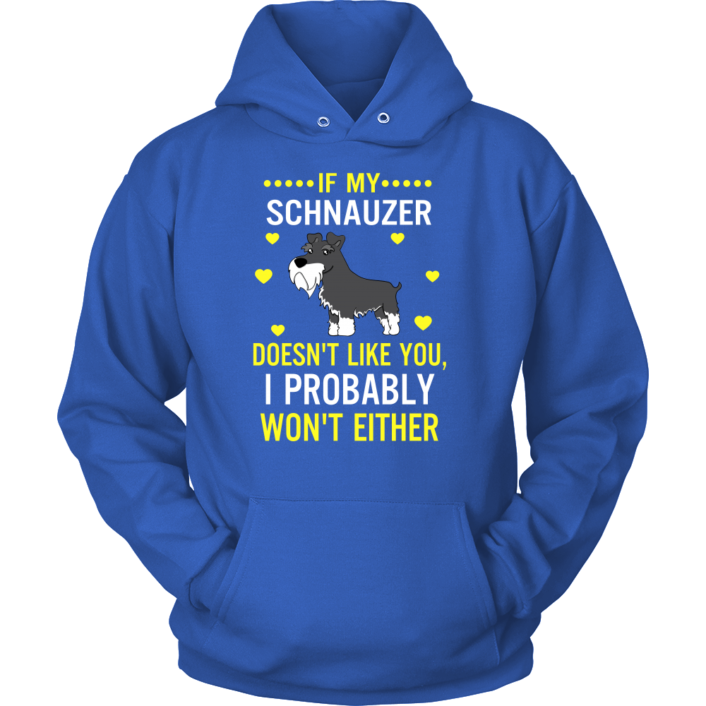 If my schnauzer doesn't like you i probably won't either T shirt