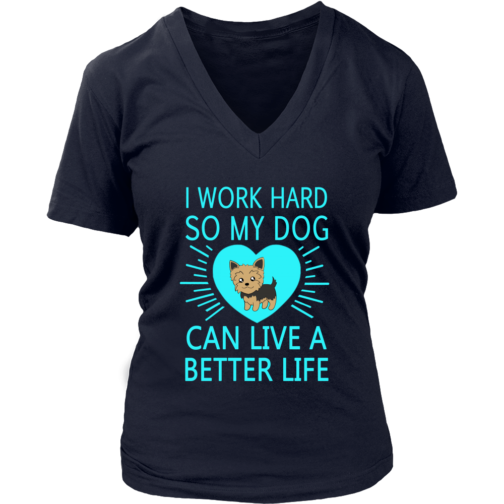 I work hard so my dog yorkie can have a better life T shirt