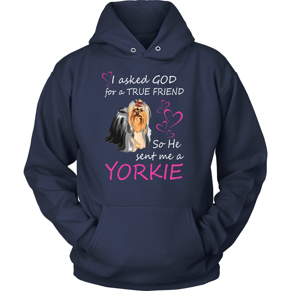 I asked god for a true friend so he sent me a yorkie T shirt