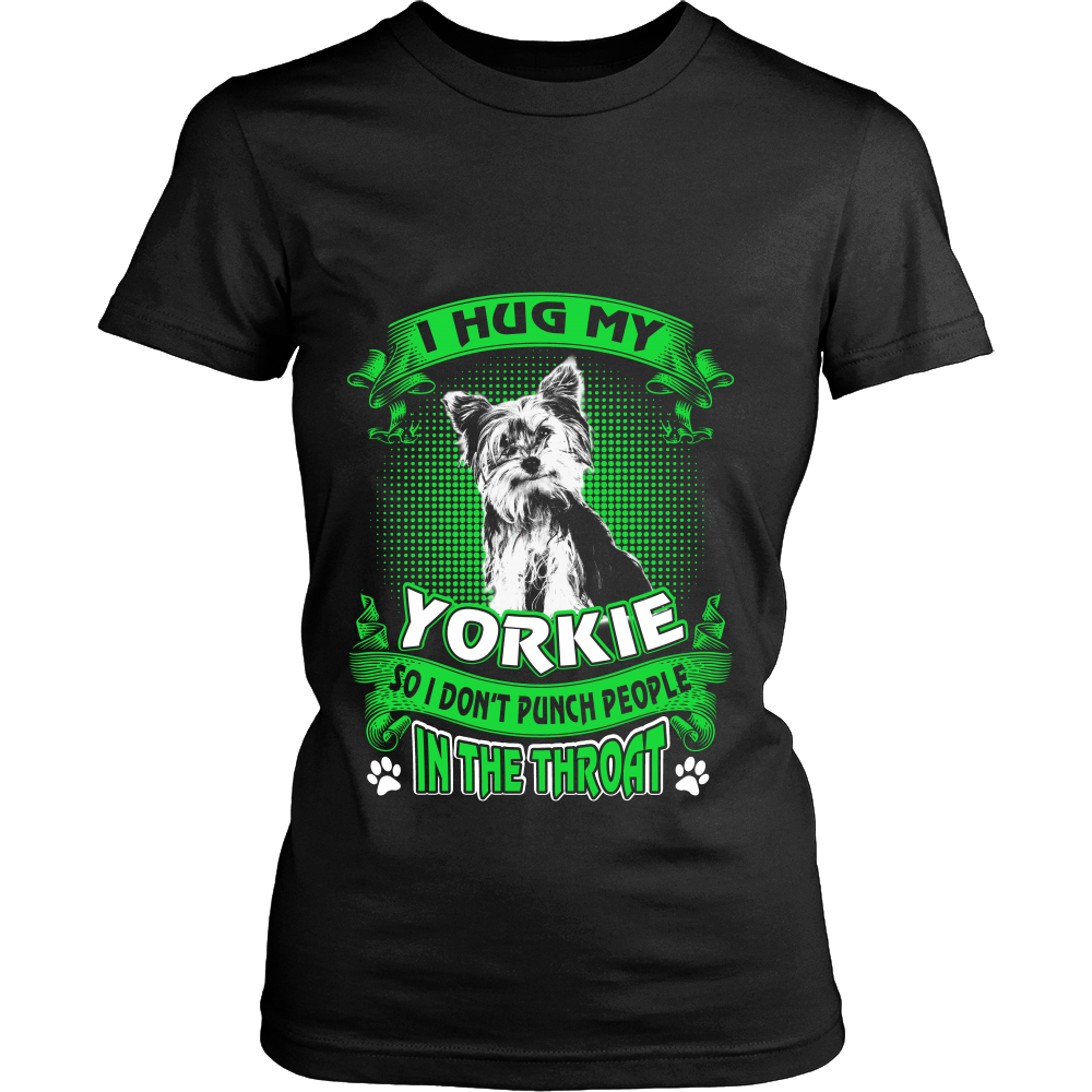 "I Hug My  ""Yorkie"" So I Don't Punch People"