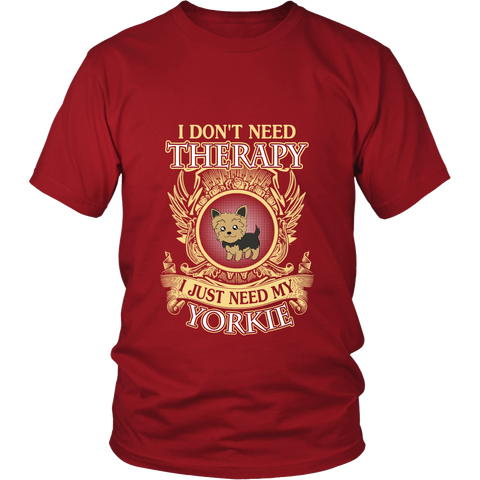 I Don't Need Therapy I just need my yorkie T shirt