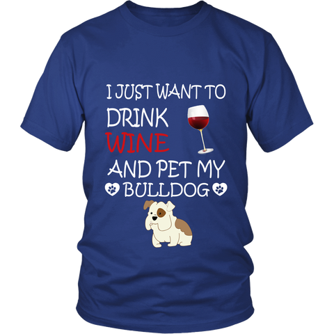 "I Just Want To Drink Wine And Pet My ""BULLDOG"""