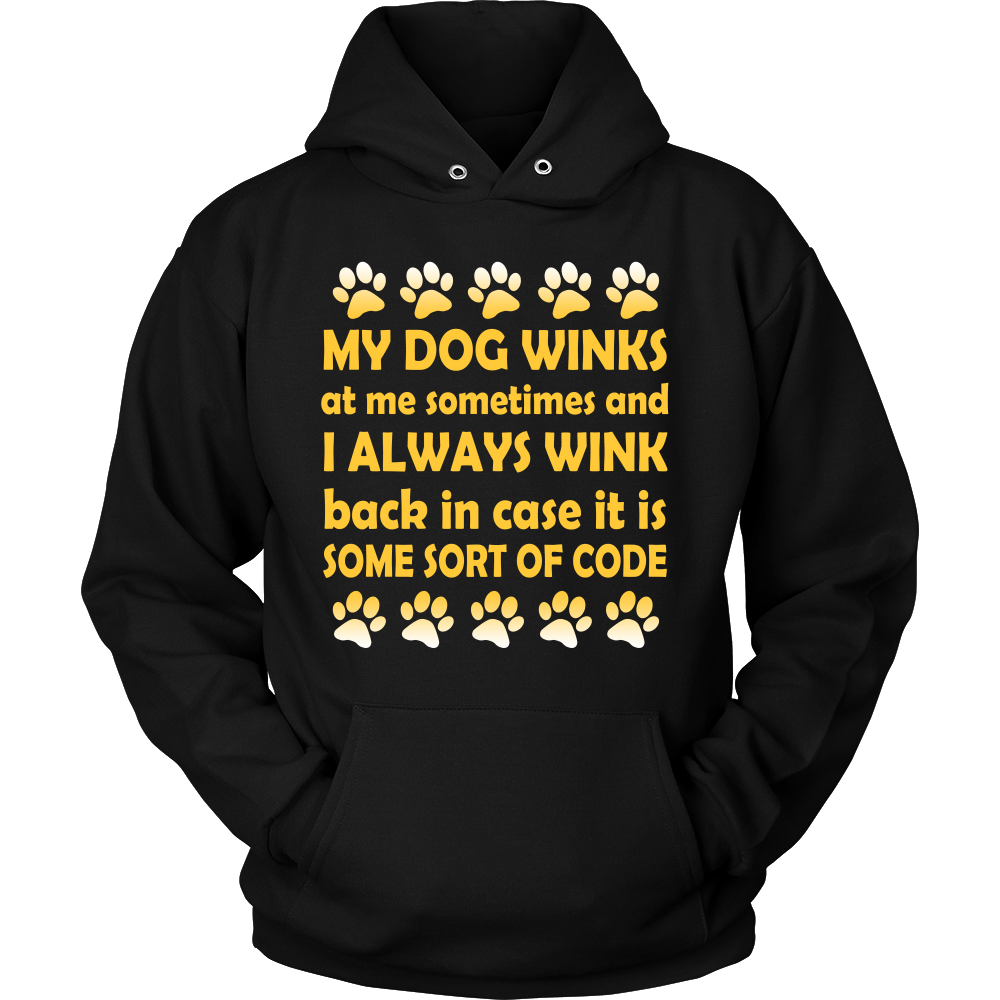 My Dog Winks At Me Sometimes T shirt