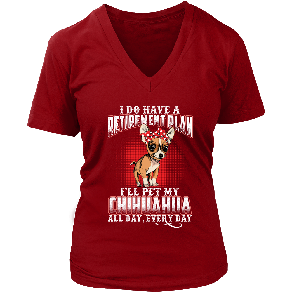 I DO HAVE A RETIREMENT PLAN I'LL PET MY CHIHUAHUA ALL DAY EVERY DAY SHIRT