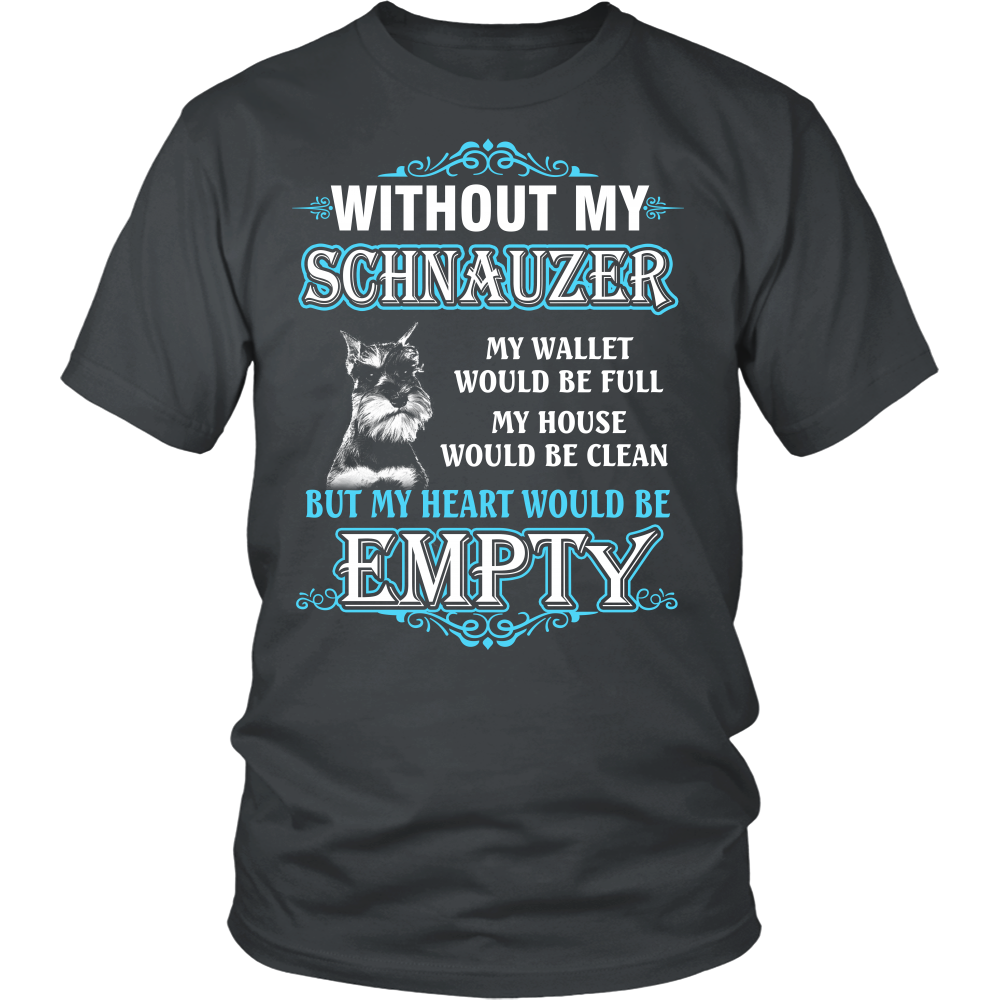 Without my schnauzer my wallet would be full my house would be clean but my heart would be empty T shirt