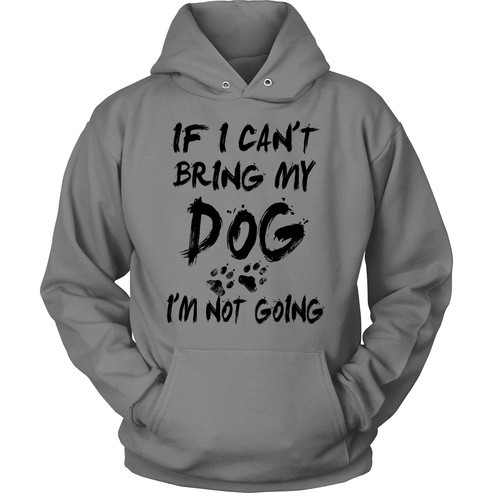 If I Can't Bring My Dog. I'm Not Going t shirt