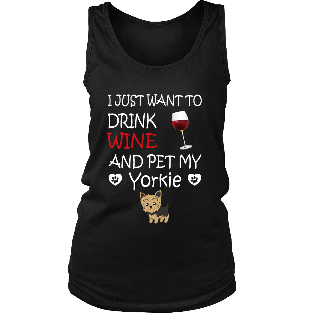 "I Just Want To Drink Wine And Pet My ""YORKIE"""