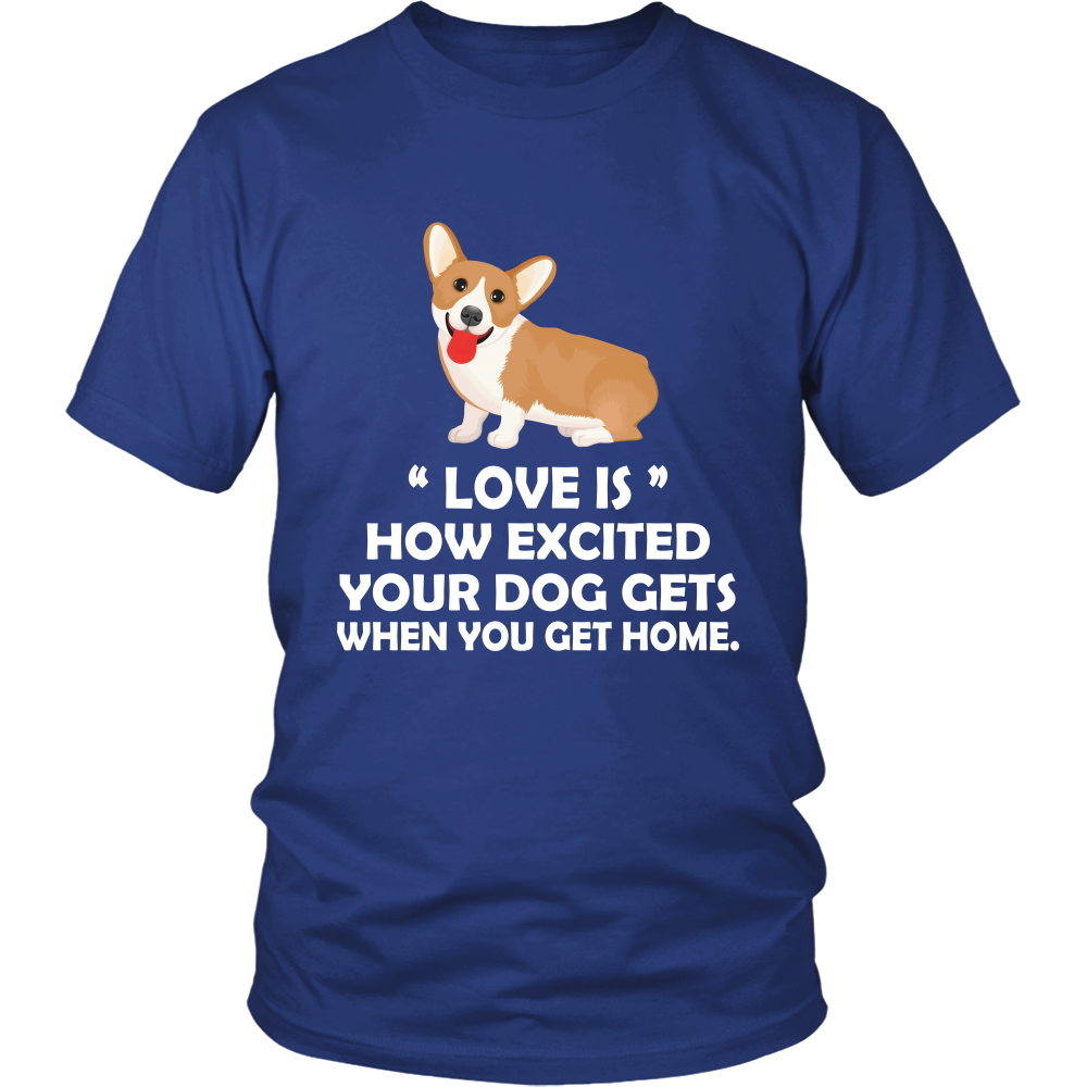 """Love Is"" How Excited Your Dog Gets When You Get Home T shirt"
