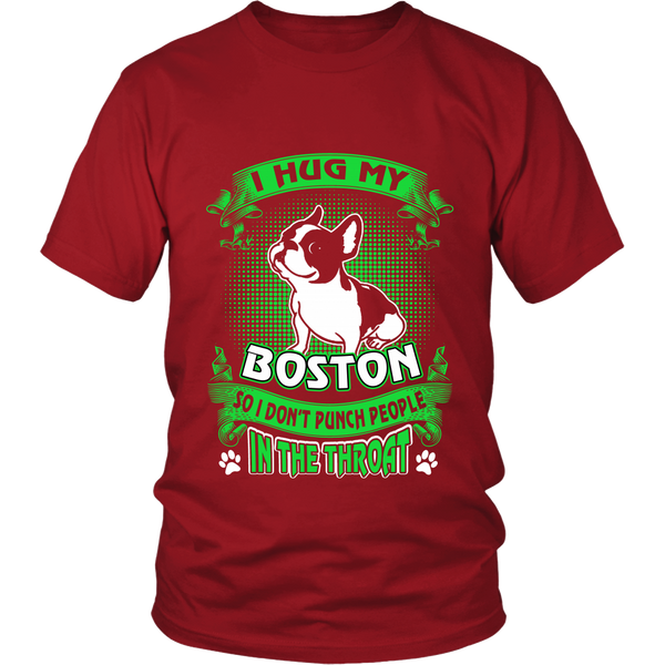 I Hug My Boston Terrier So I Don't Punch People T shirt