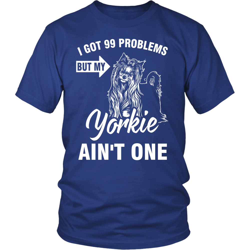 I got 99 problems but my yorkie ain't one T shirt