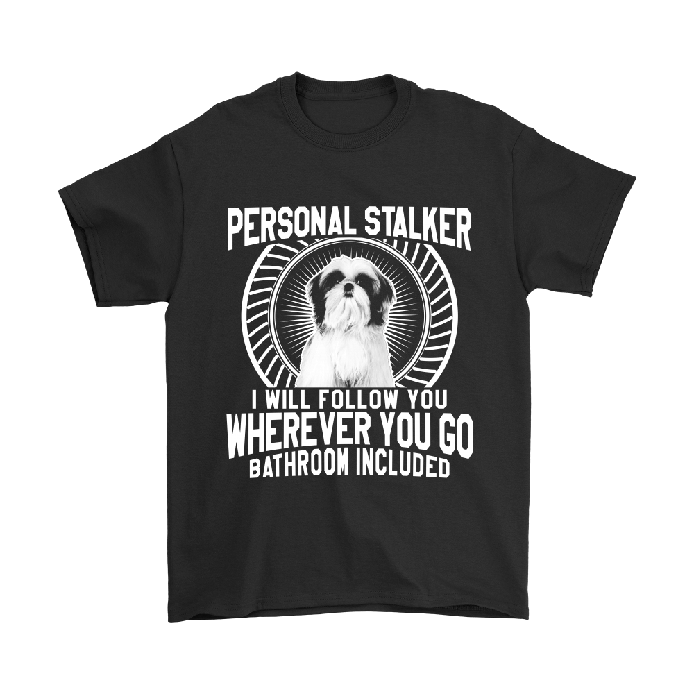 PERSONAL STALKER I WILL FOLLOW YOU WHEREVER YOU GO BATHROOM INCLUDED SHIRT