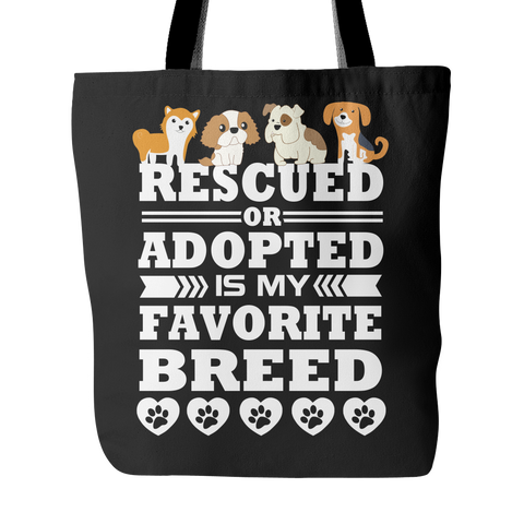 Rescued Or Adopted Is My Favorite Breed Tote Bag