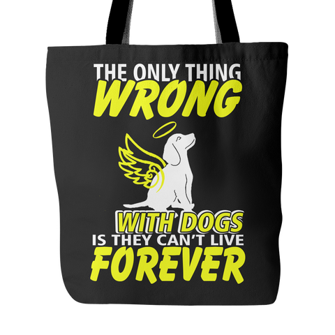 The Only Thing Wrong With Dogs Is They Can't Live Forever Tote Bag