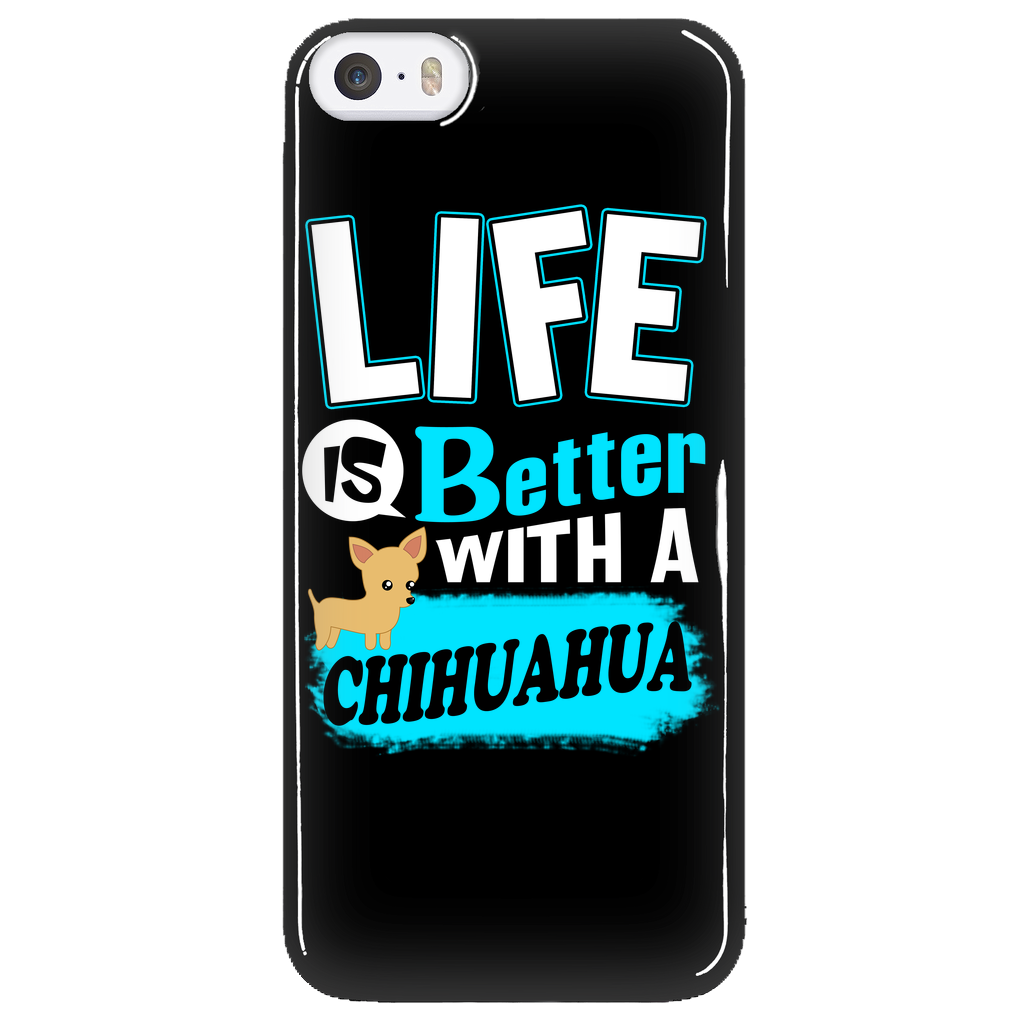 Life Is Better With A Chihuahua Phone Case