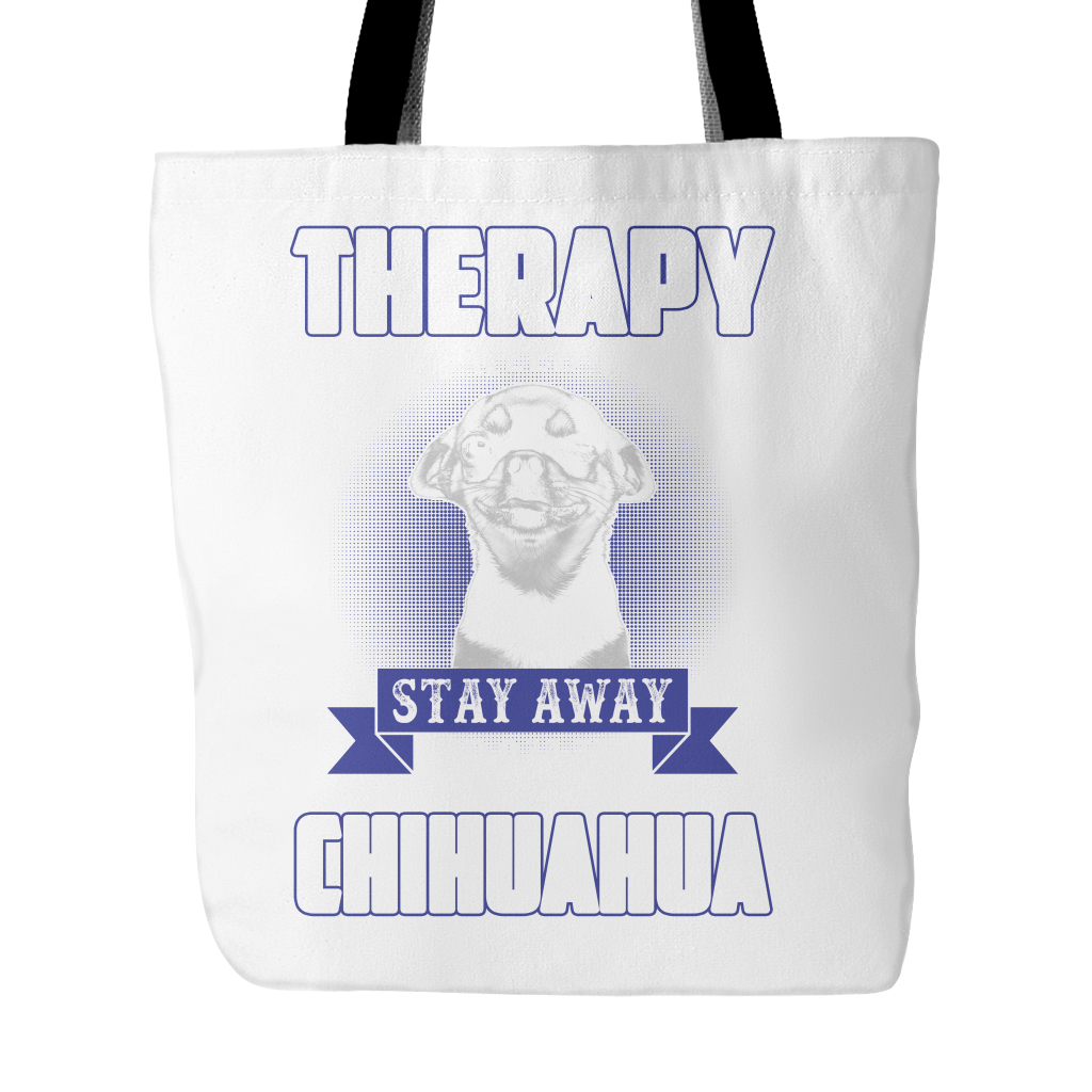 I DON'T NEED THERAPY I JUST NEED YOU TO STAY AWAY FROM MY CHIHUAHUA TOTE BAG