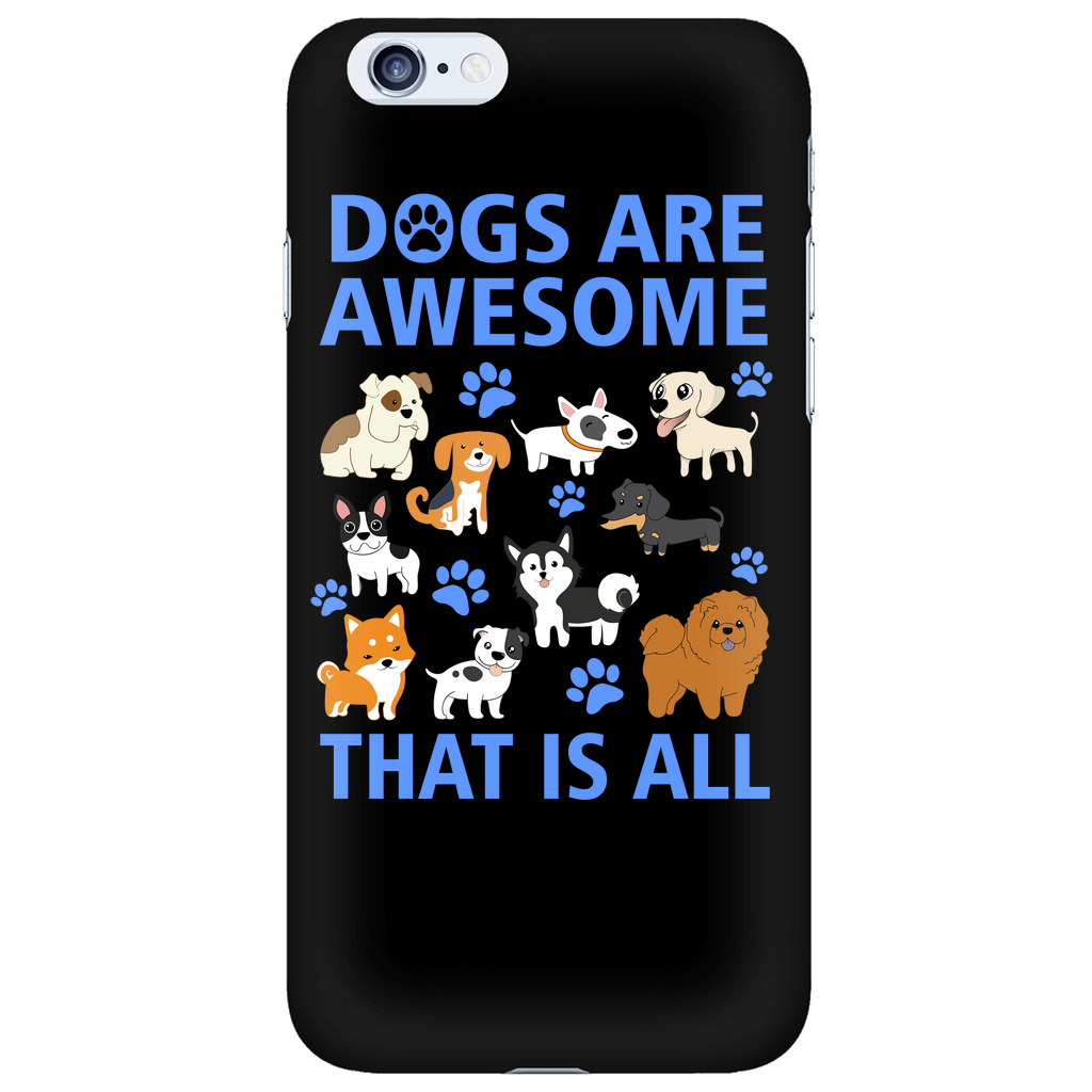 Dogs are awsome that is all Phone Cases