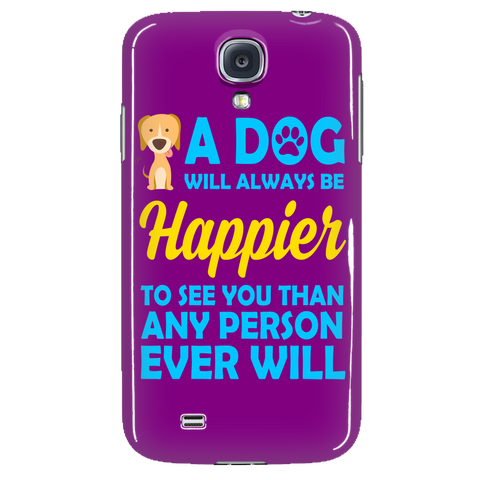 A dog will always be happier to see you than any person ever will Phone case