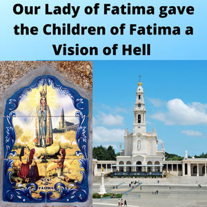 Our Lady of Fatima gave the Children of Fatima a Vision of Hell and Messages
