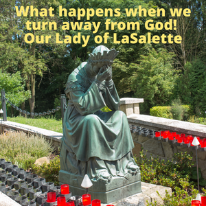 What Happens when we Turn Away From God! Our Lady of La Salette