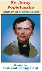 Father Jerzy Popieluszko - Martyr of Communism DVD - Bob and Penny Lord