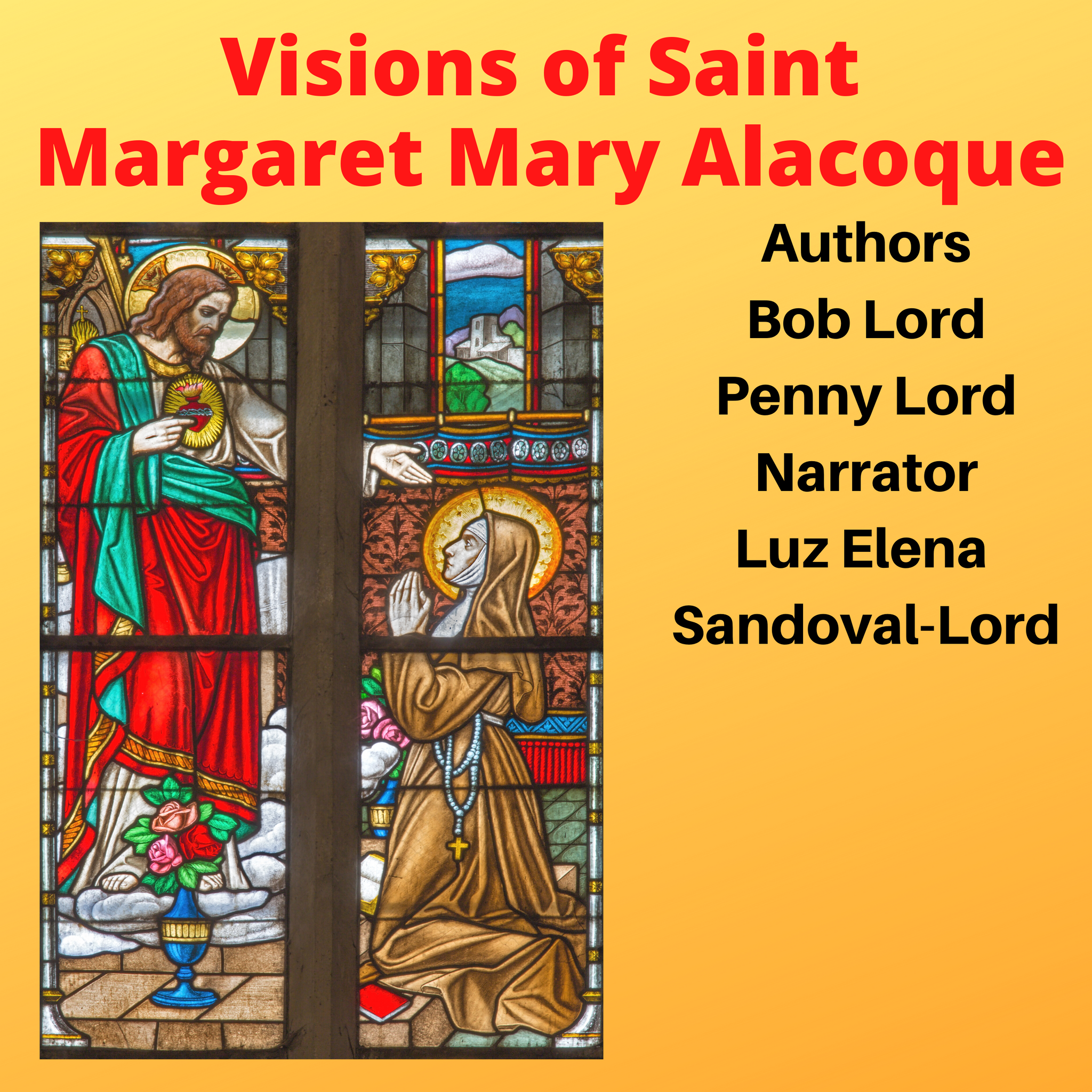 Visions of Saint Margaret Mary Alacoque Audiobook - Bob and Penny Lord