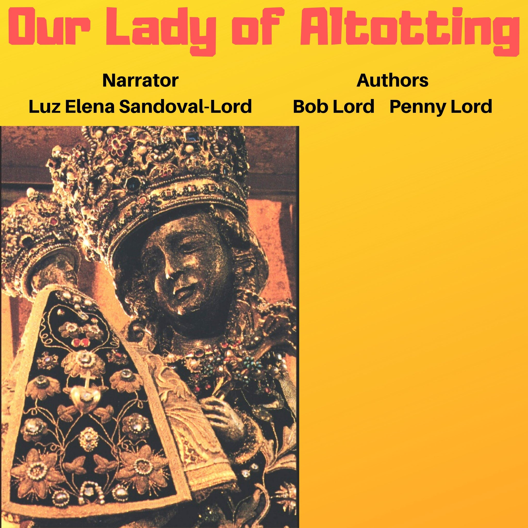 Our Lady of Altotting Audiobook - Bob and Penny Lord