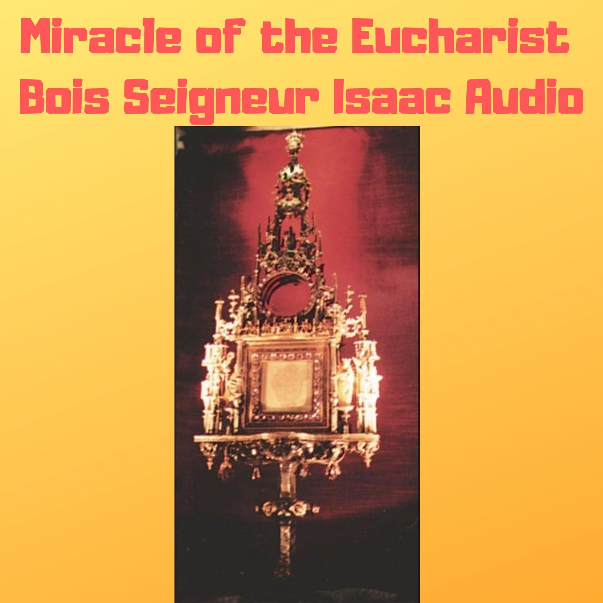 Miracle of the Eucharist of Bois Seigneur Isaac, Belgium -1405 Audiobook - Bob and Penny Lord