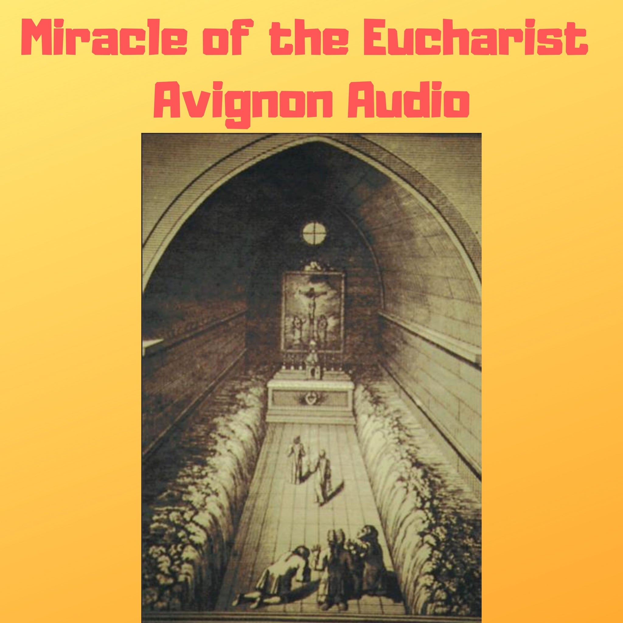 Miracle of the Eucharist of Avignon, France 1433 Audiobook - Bob and Penny Lord