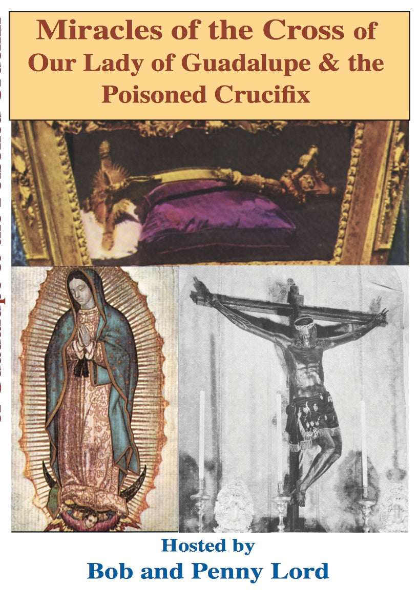 Our Lady of Guadalupe and the Poisoned Crucifix DVD - Bob and Penny Lord