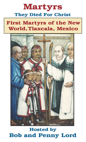 First Martyrs of the New World, Tlaxcala, Mexico DVD - Bob and Penny Lord