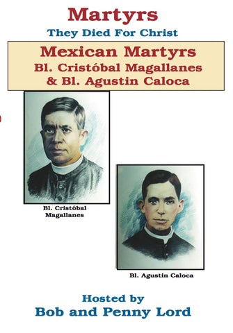Mexican Martyrs Saint Cristobal Magallanes and Saint Agustin Caloca DVD - Bob and Penny Lord