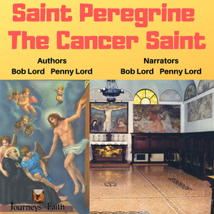 Saint Peregrine the Cancer Saint Audiobook Audiobook Bob and Penny Lord Ministry