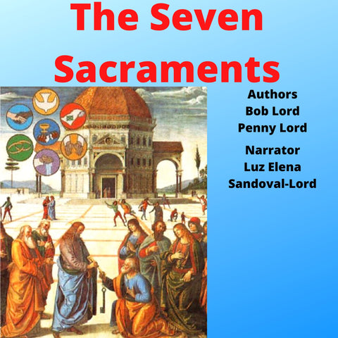 The Seven Sacraments Audiobook - Bob and Penny Lord