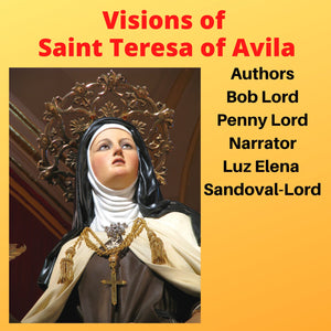 Visions of Saint Teresa of Avila Audiobook - Bob and Penny Lord